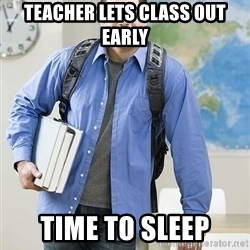 Hispanic College Student  - Teacher lets class out early Time to sleep