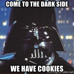 Darth Vader - come to the dark side we have cookies
