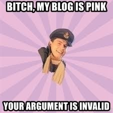 Sassy Gay Jack - Bitch, my blog is pink your argument is invalid