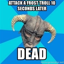 skyrim stan - Attack a frost troll 10 SECONDS LATER Dead