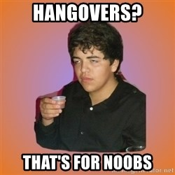 Badass Drunk Kid - hangovers? that's for noobs