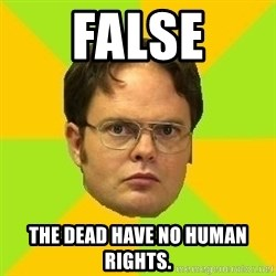 Courage Dwight - FALSE The dead have no human rights.