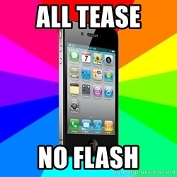 TYPICAL IPHONE - all tease no flash