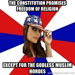 Conservative Bimbo - The constitution promises freedom of religion except for the godless muslim hordes