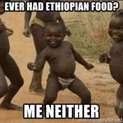Third World Success - Ever had ethiopian food? Me neither
