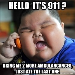 Fat Asian Kid - hello  it's 911 ? bring me 2 more ambulancances, just ate the last one