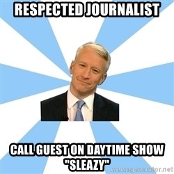 """Anderson Cooper Meme - respected journalist call guest on daytime show """"sleazy"""""""
