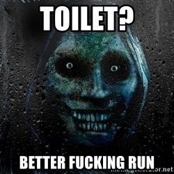 NEVER ALONE  - toilet? better fucking run
