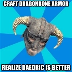 skyrim stan - Craft dragonbone armor Realize Daedric is better