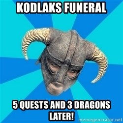 skyrim stan - Kodlaks funeral 5 quests and 3 dragons later!