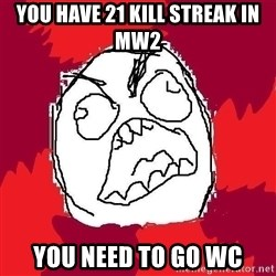 Rage FU - you have 21 kill streak in mw2 you need to go wc