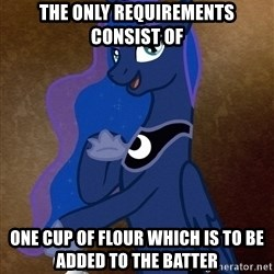 Luna Ducreux - The only requirements consist of one cup of flour which is to be added to the batter