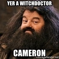Horny Hagrid - Yer a Witchdoctor Cameron