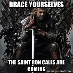 Eddard Stark - Brace yourselves The saint ron calls are coming