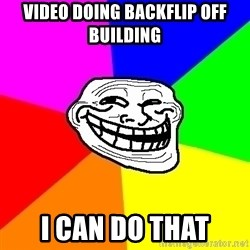 Trollface - video doing backflip off building i can do that