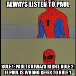 Spiderman Poiting - Always Listen to paul Rule 1: paul is always right. rule 2: if paul is wrong refer to rule 1