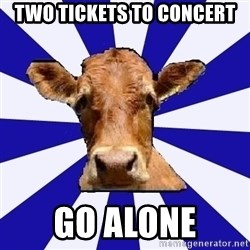 Low self esteem cow - two tickets to concert go alone