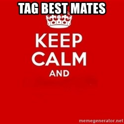 Keep Calm 2 - tag best mates