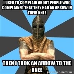 Unfortunate Guard - i used to complain about people who complained that they had an arrow in their knee then i took an arrow to the knee