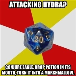 Friday Night Dnd - Attacking hydra? conjure eagle, drop potion in its mouth, turn it into a marshmallow.