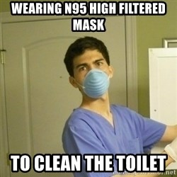 SCUMBAG NURSE GUY - wearing n95 high filtered mask to clean the toilet