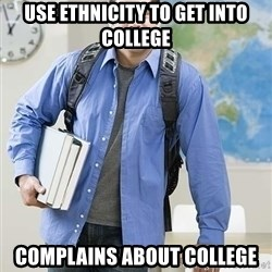 Hispanic College Student  - Use ethnicity to get into college complains about college
