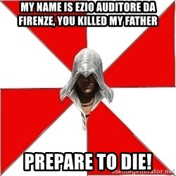 Assassin's Creed - MY NAME IS EZIO AUDITORE DA FIRENZE, YOU KILLED MY FATHER Prepare to die!