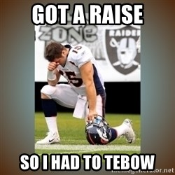 Had To Tebow - got a raise so i had to tebow