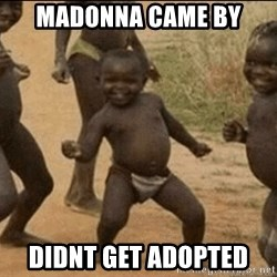 Third World Success - madonna came by didnt get adopted