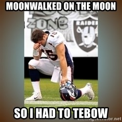 Had To Tebow - moonwalked on the moon so i had to tebow