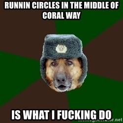 army-dog - runnin circles in the middle of coral way is what i fucking do