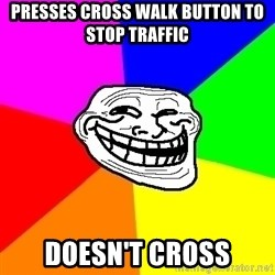 Trollface - presses cross walk button to stop traffic doesn't cross