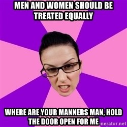 Privilege Denying Feminist - men and women should be treated equally where are your manners man, hold the door open for me