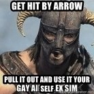 Skyrim Meme Generator - get hit by arrow pull it out and use it your self