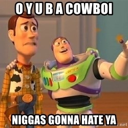 Consequences Toy Story - o y u b a cowboi niggas gonna hate ya