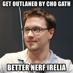 Good guy Morello - get outlaned by cho gath better nerf irelia