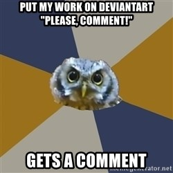 "Art Newbie Owl - put my work on deviantart ""please, comment!"" Gets a comment"