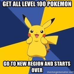 Pokemon Logic  - get all level 100 pokemon go to new region and starts over