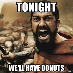 300 - TONIGHT WE'LL HAVE DONUTS