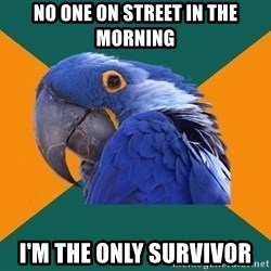Paranoid Parrot - No one on Street in the morning I'm the only Survivor