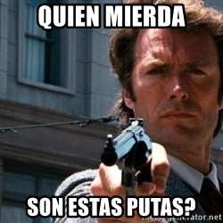 Dirty Harry - Quien mierda son estas putas?