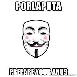 Anon - Porlaputa prepare your anus