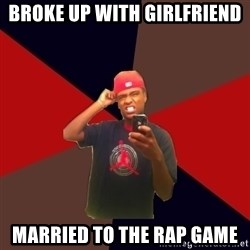 wannabe rapper - Broke up with girlfriend married to the rap game