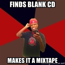 wannabe rapper - finds blank cd makes it a mixtape