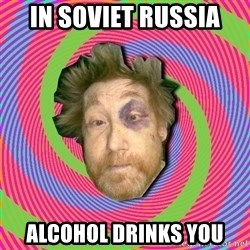 Russian Boozer - in soviet russia alcohol Drinks you