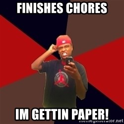 wannabe rapper - finishes chores im gettin paper!