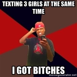 wannabe rapper - texting 3 girls at the same time  i got bitches