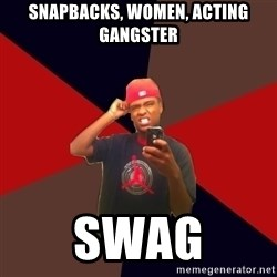 wannabe rapper - snapbacks, women, acting gangster swag