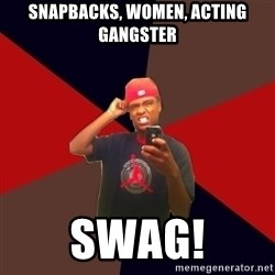 wannabe rapper - snapbacks, women, acting gangster swag!