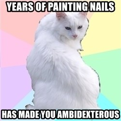 Beauty Addict Kitty - Years of painting nails has made you ambidexterous